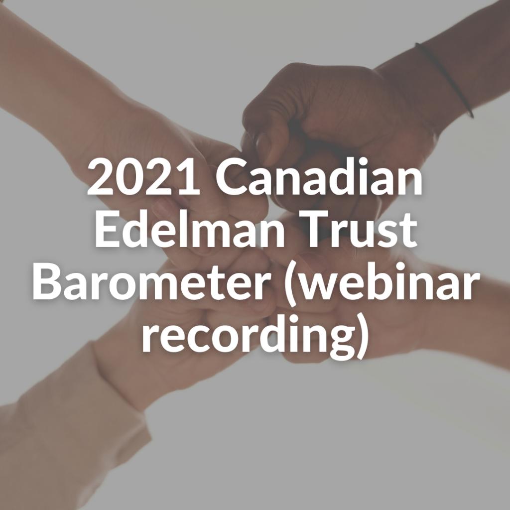 2021 Canadian Edelman Trust Barometer (webinar recording)