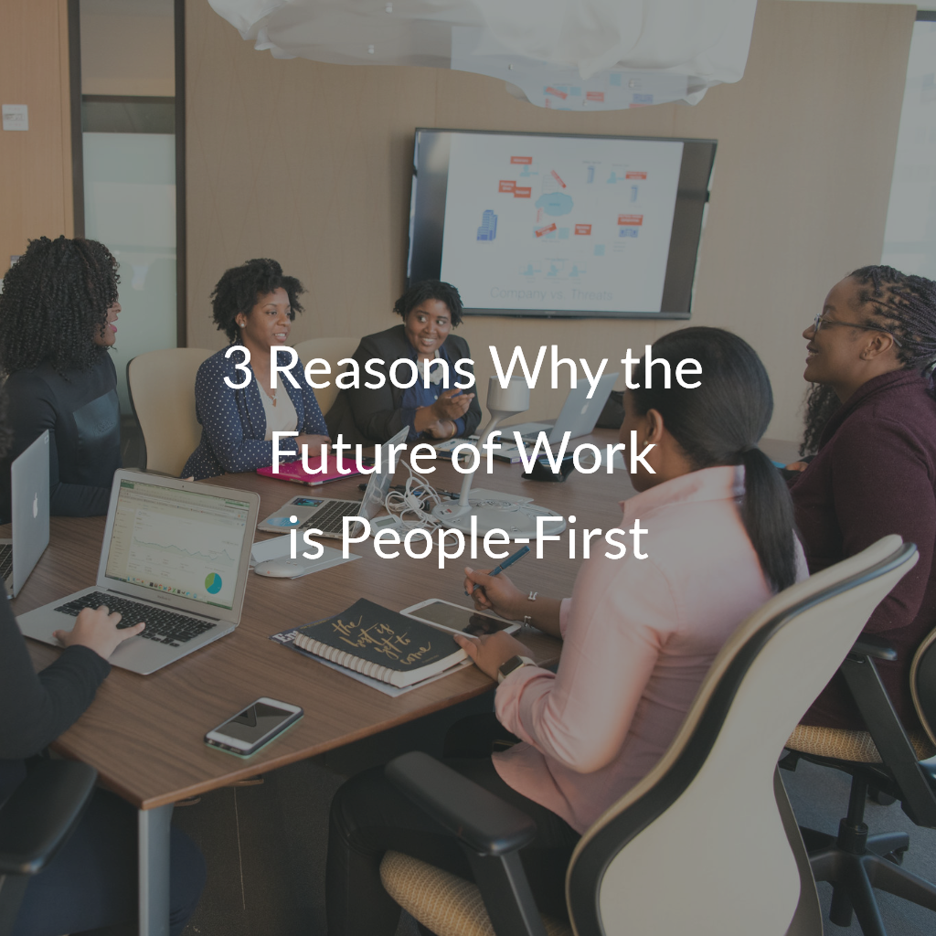 3 Reasons Why the future of work is people first