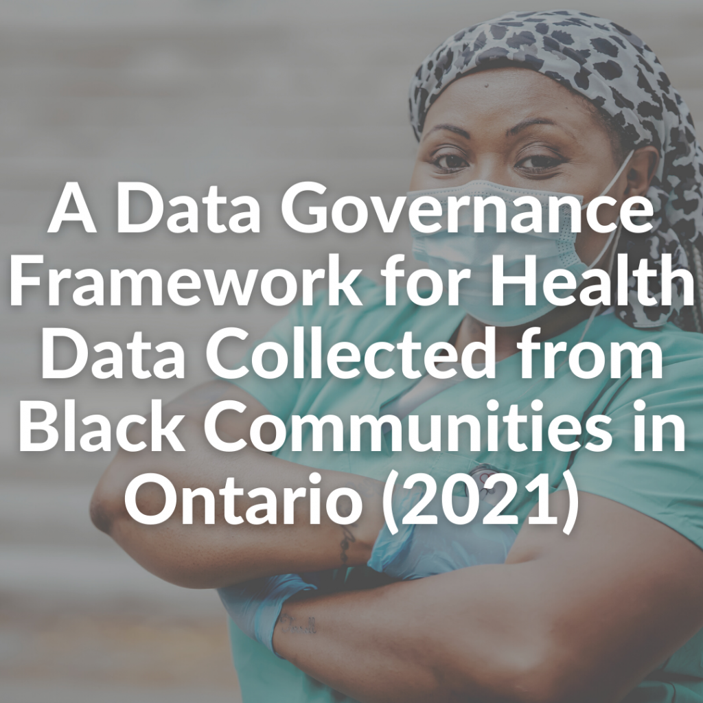 A Data Governance Framework for Health Data Collected from Black Communities in Ontario (2021)