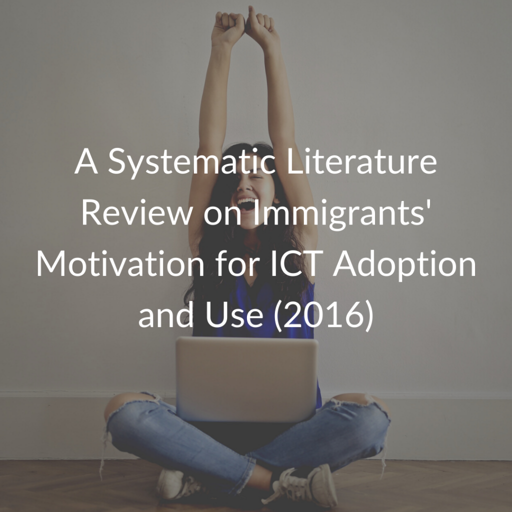 A Systematic Literature Review on Immigrants' Motivation for ICT Adoption and Use (2016)