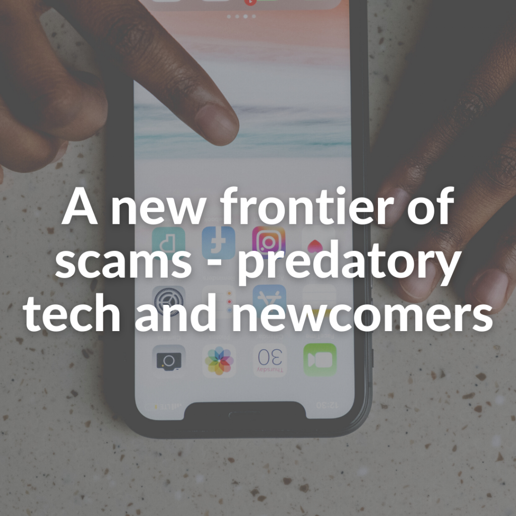 A new frontier of scams - predatory tech and newcomers