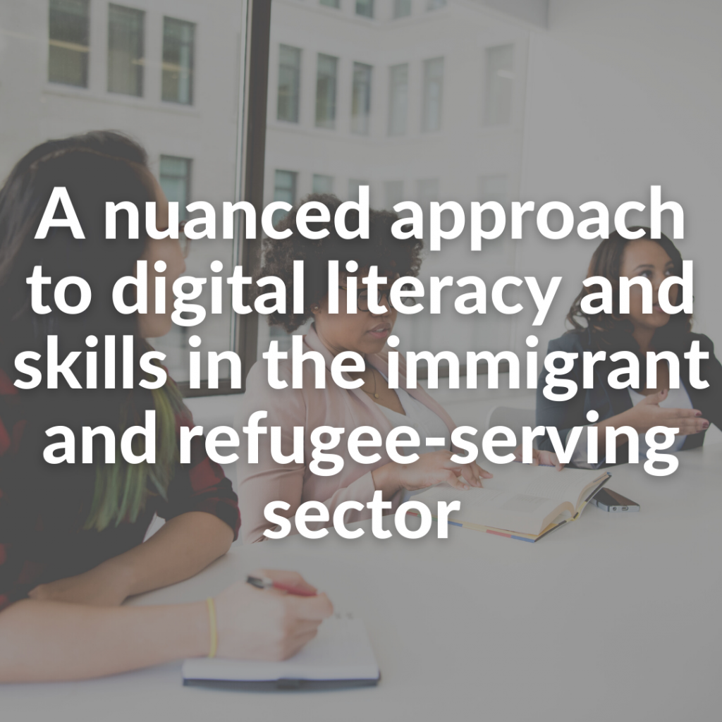 A nuanced approach to digital literacy and skills in the immigrant and refugee-serving sector