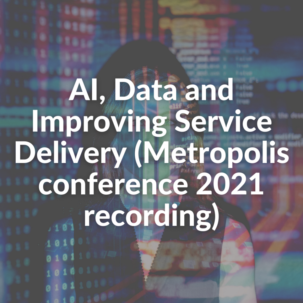 AI, Data and Improving Service Delivery (Metropolis conference 2021 recording)