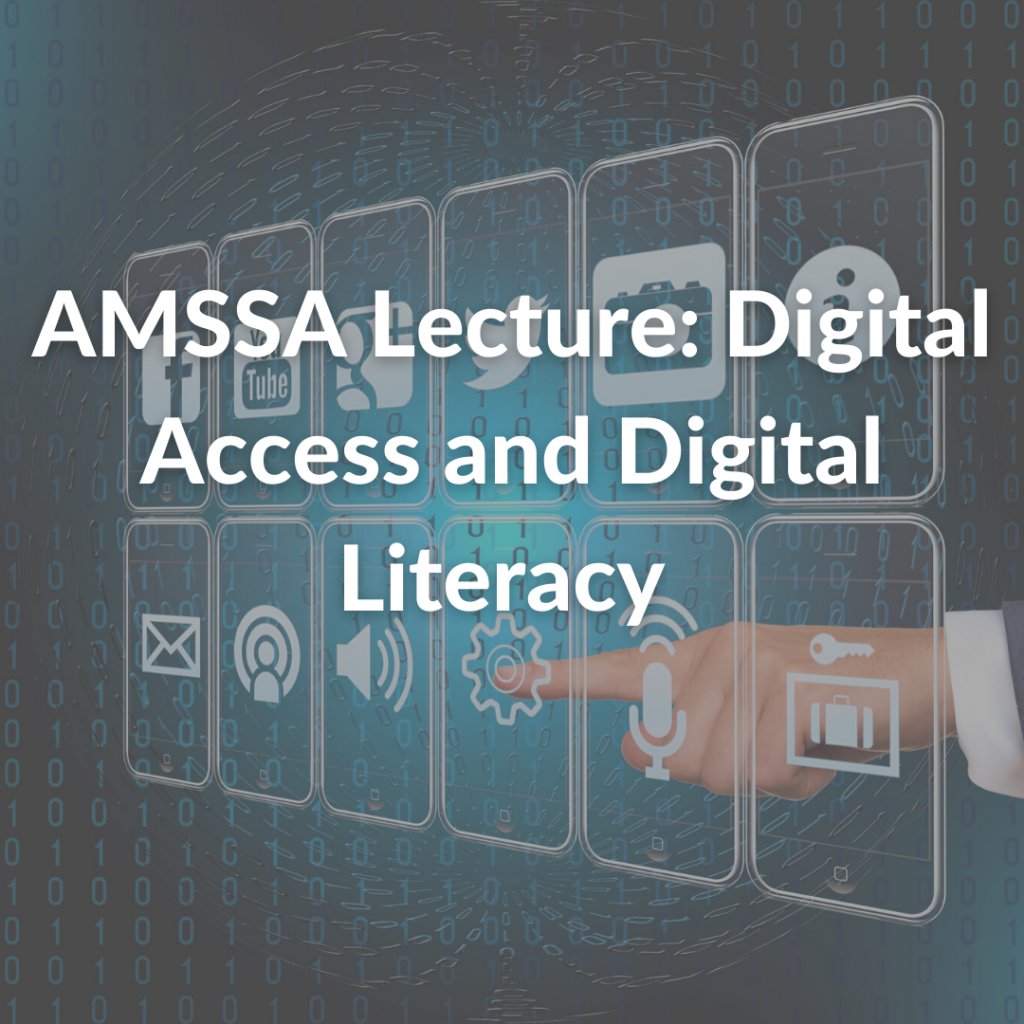 AMSSA Lecture: Digital Access and Digital Literacy