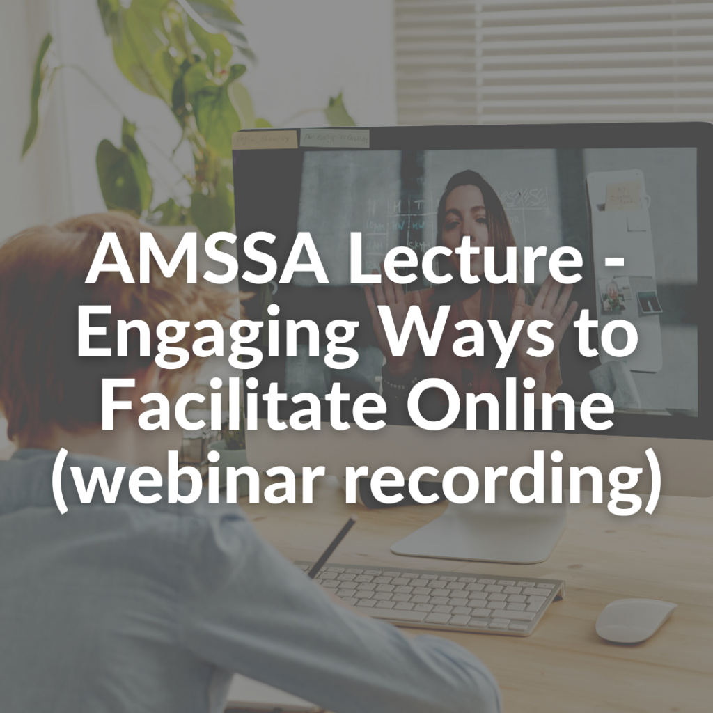 AMSSA Lecture - Engaging Ways to Facilitate Online (webinar recording)