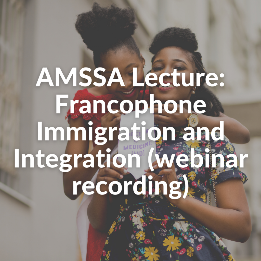 AMSSA Lecture: Francophone Immigration and Integration (webinar recording)