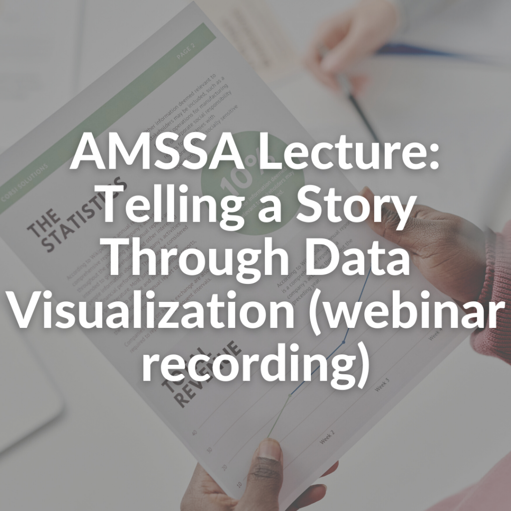 AMSSA Lecture: Telling a Story Through Data Visualization (webinar recording)