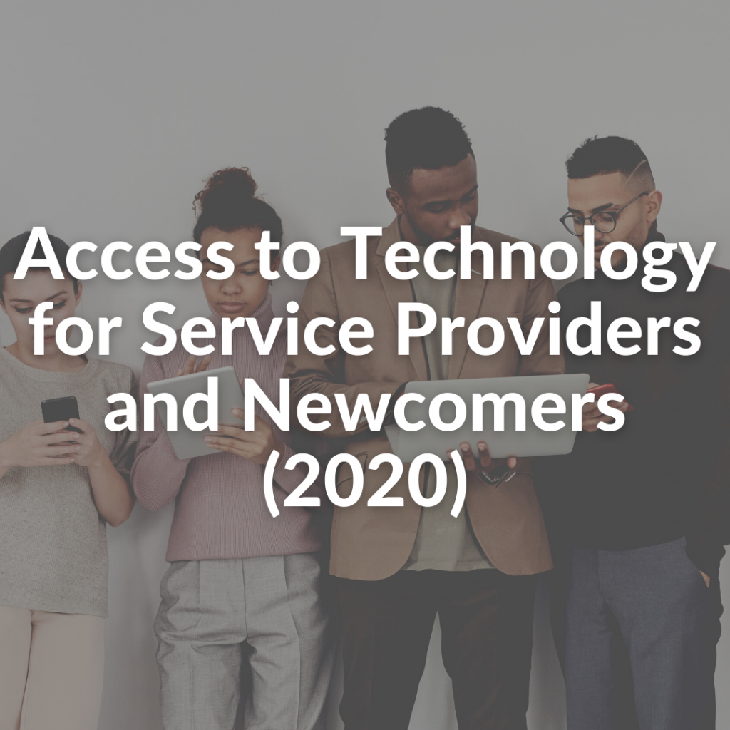 Access to Technology for Service Providers and Newcomers (2020)