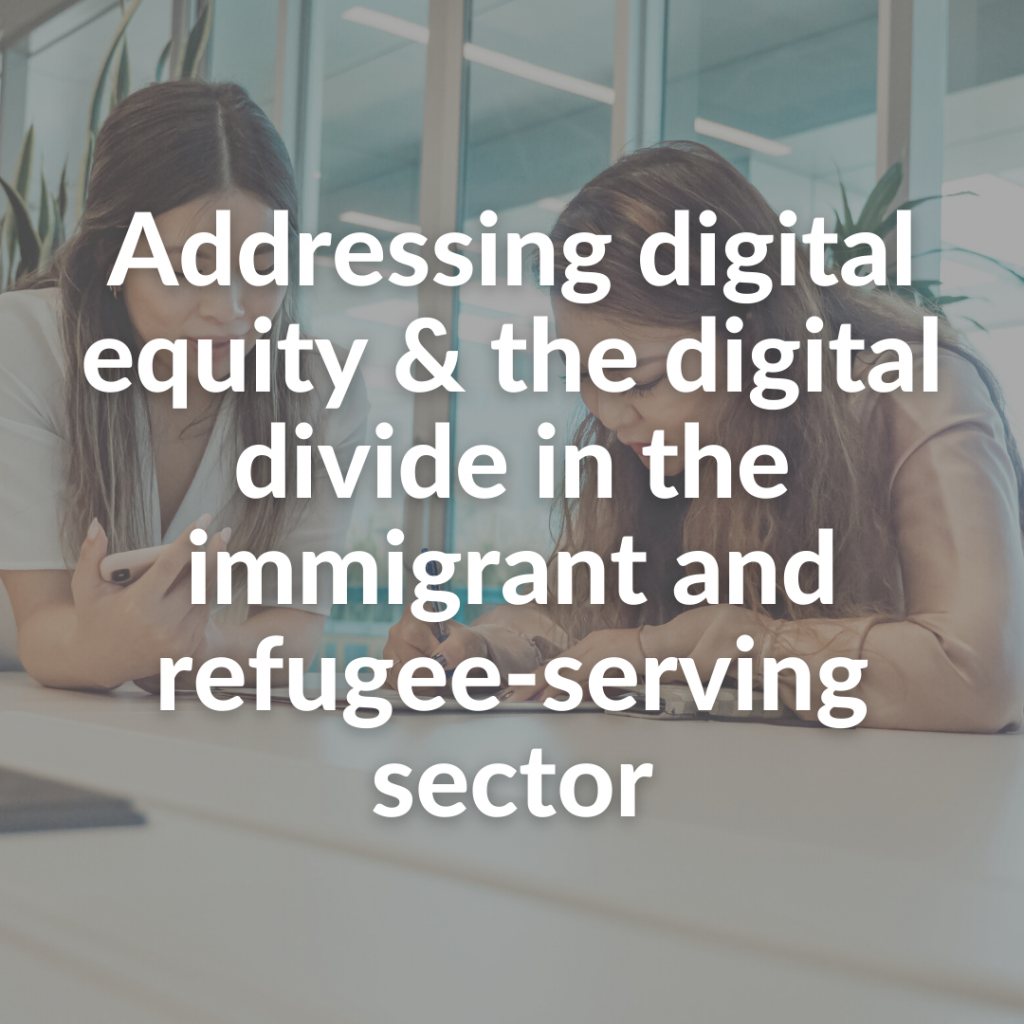 Addressing digital equity & the digital divide in the immigrant and refugee-serving sector