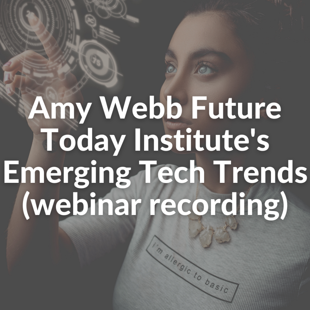 Amy Webb Future Today Institute's Emerging Tech Trends (webinar recording)