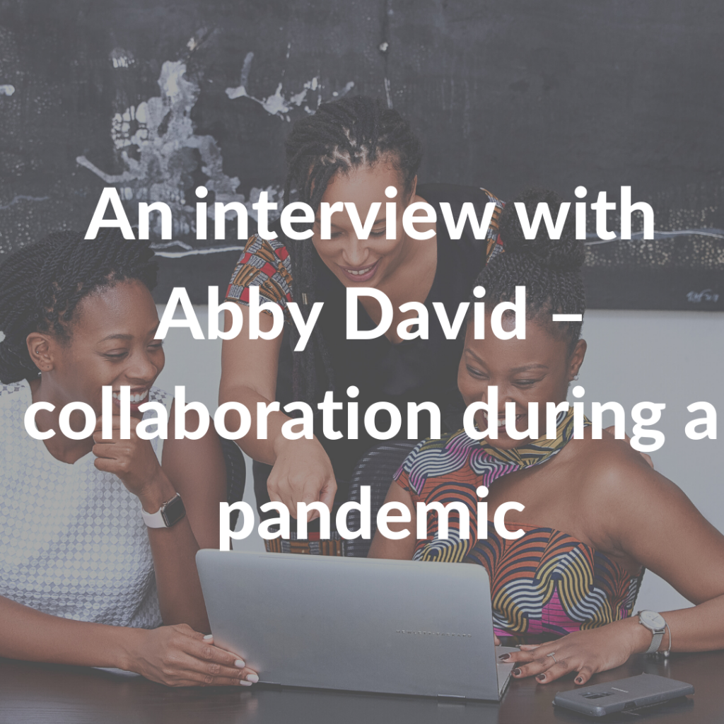 An interview with Abby David – collaboration during a pandemic
