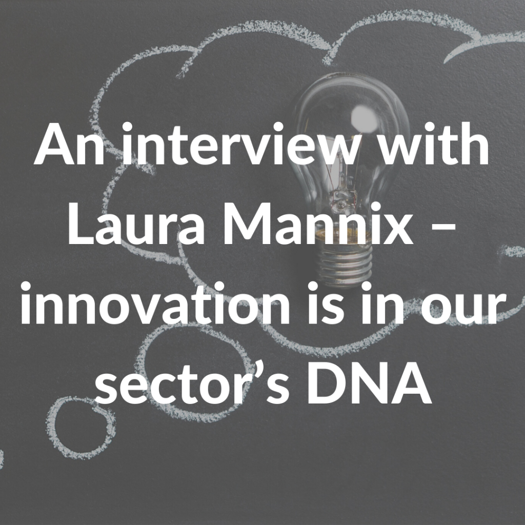 An interview with Laura Mannix – innovation is in our sector's DNA
