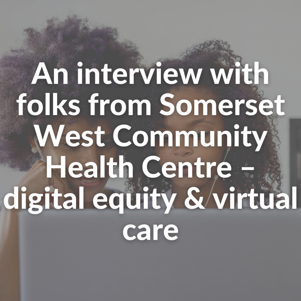 An interview with folks from Somerset West Community Health Centre – digital equity & virtual care