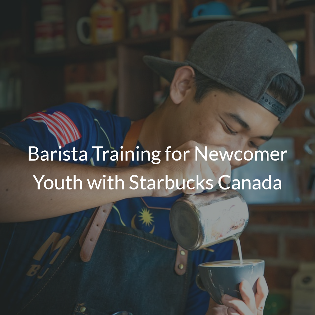 Barista Training for Newcomer Youth with Starbucks Canada