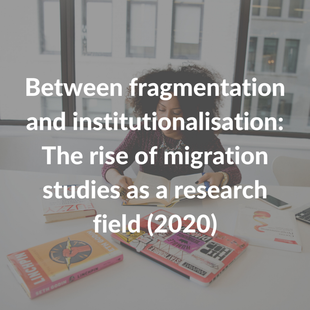 Between fragmentation and institutionalisation: The rise of migration studies as a research field (2020)