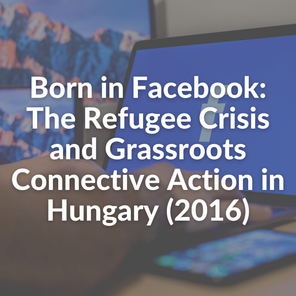 Born in Facebook: The Refugee Crisis and Grassroots Connective Action in Hungary (2016)