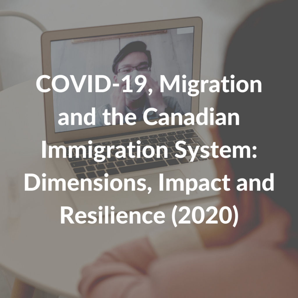 COVID-19, Migration and the Canadian Immigration System: Dimensions, Impact and Resilience (2020)