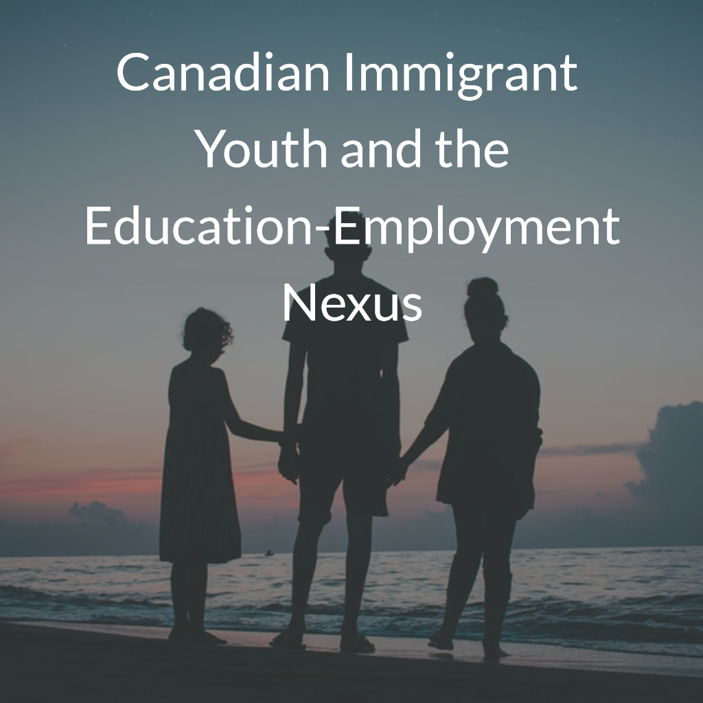 Canadian Immigrant Youth and the Education-Employment Nexus