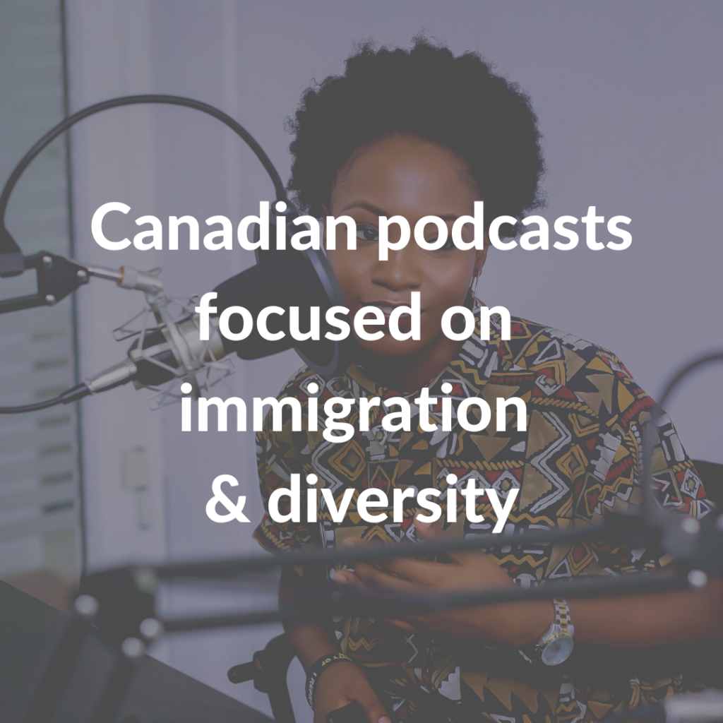 Canadian podcasts focused on immigration & diversity