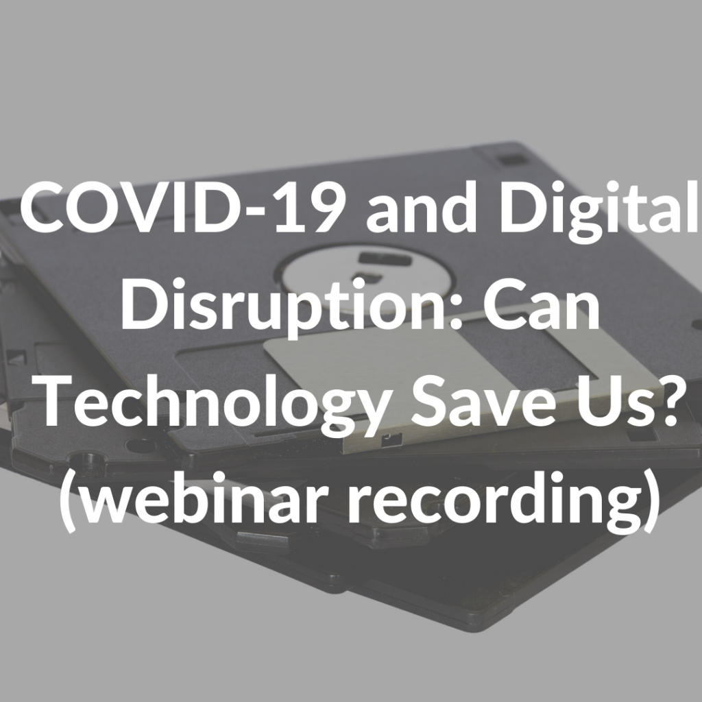 Covid-19 and Digital Disruption: Can Technology Save Us? (webinar recording)