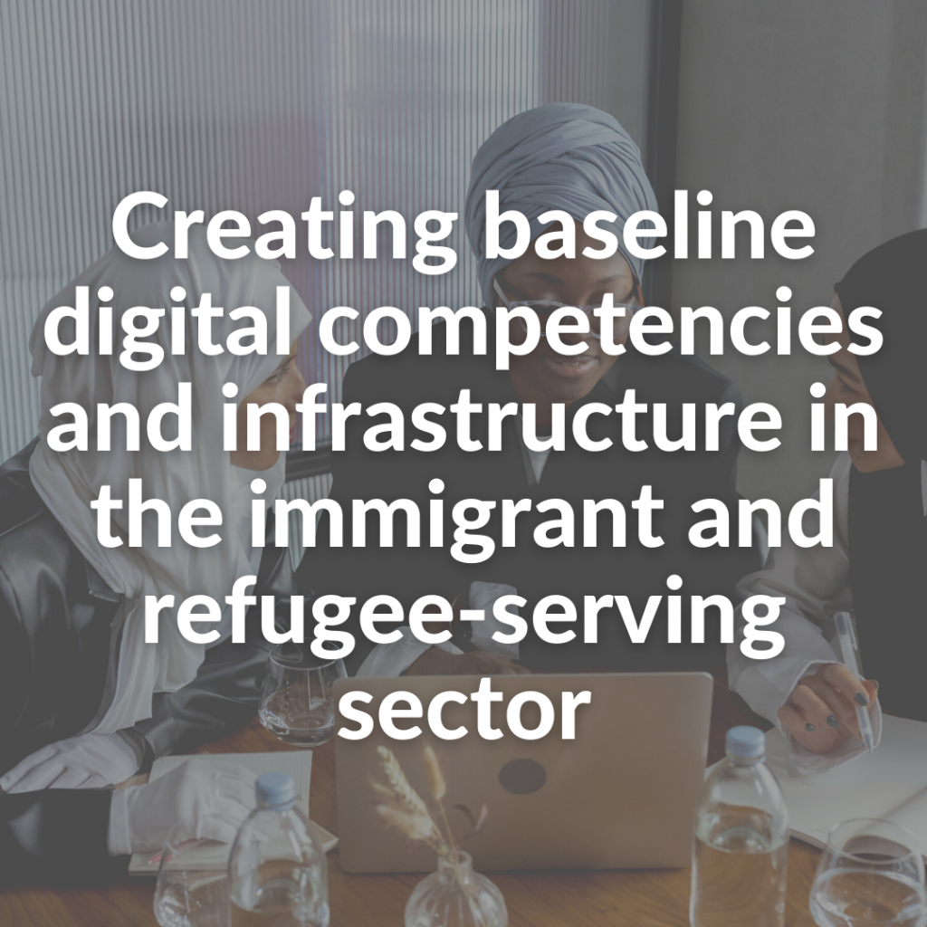 Creating baseline digital competencies and infrastructure in the immigrant and refugee-serving sector