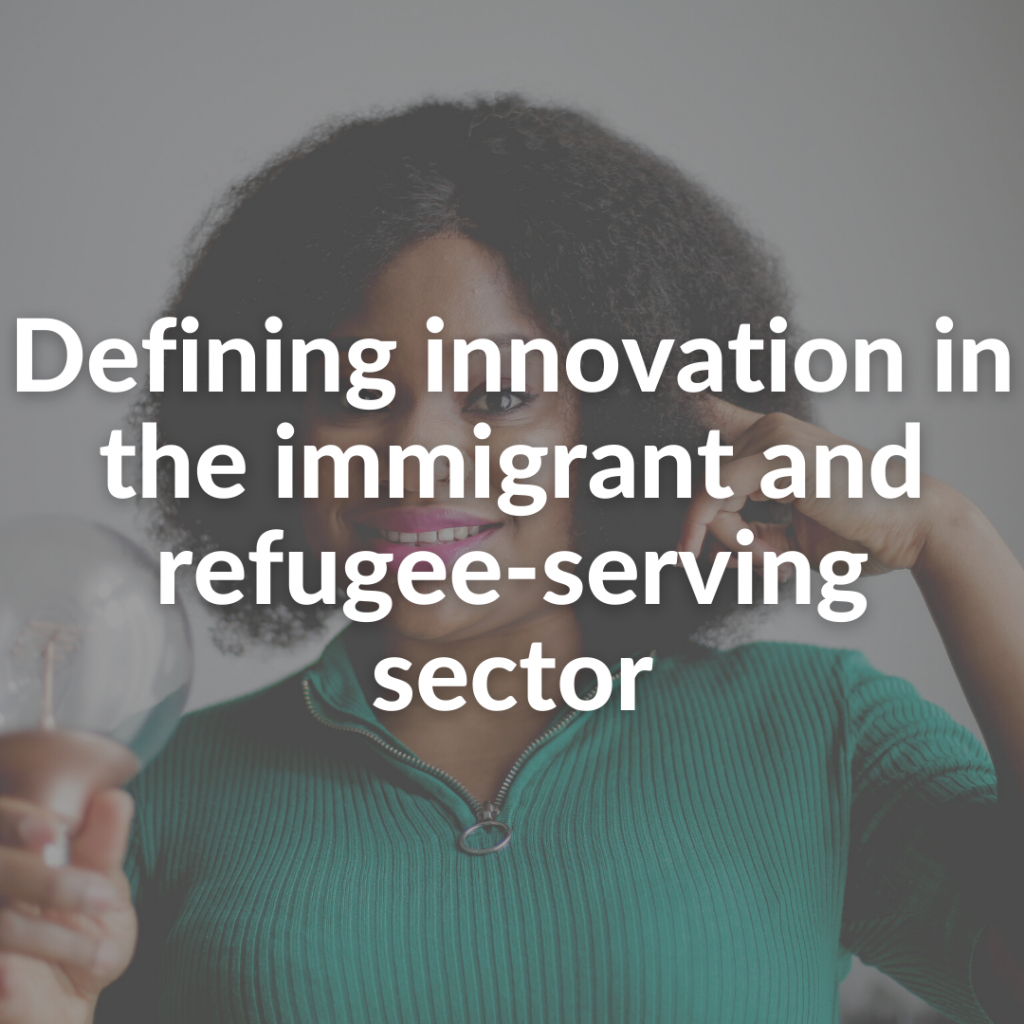 Defining innovation in the immigrant and refugee-serving sector