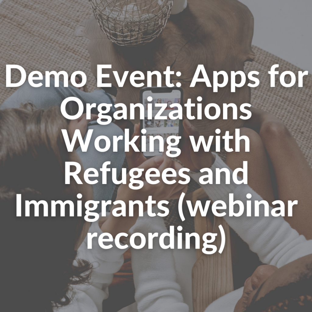 Demo Event: Apps for Organizations Working with Refugees and Immigrants (webinar recording)