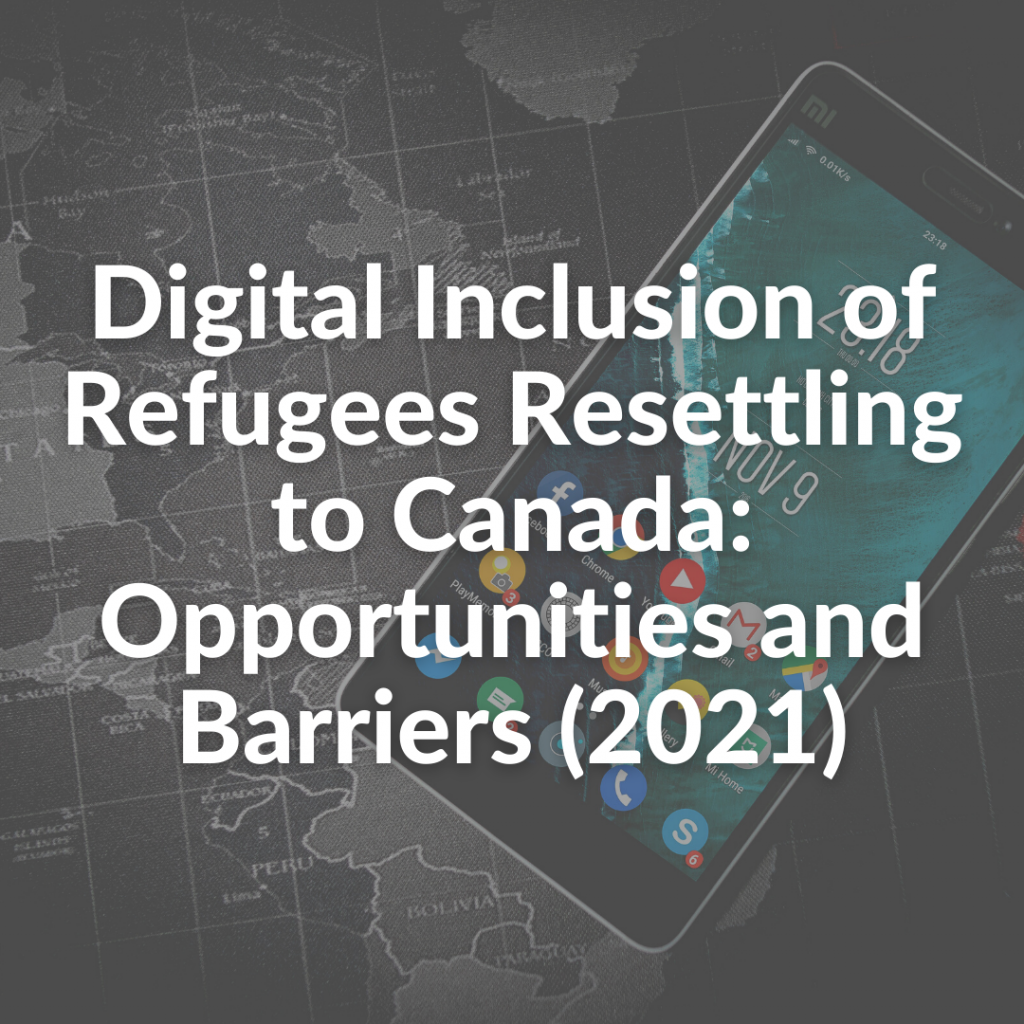 Digital Inclusion of Refugees Resettling to Canada: Opportunities and Barriers (2021)