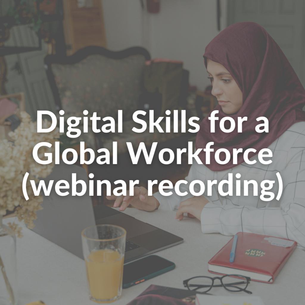 Digital Skills for a Global Workforce (webinar recording)
