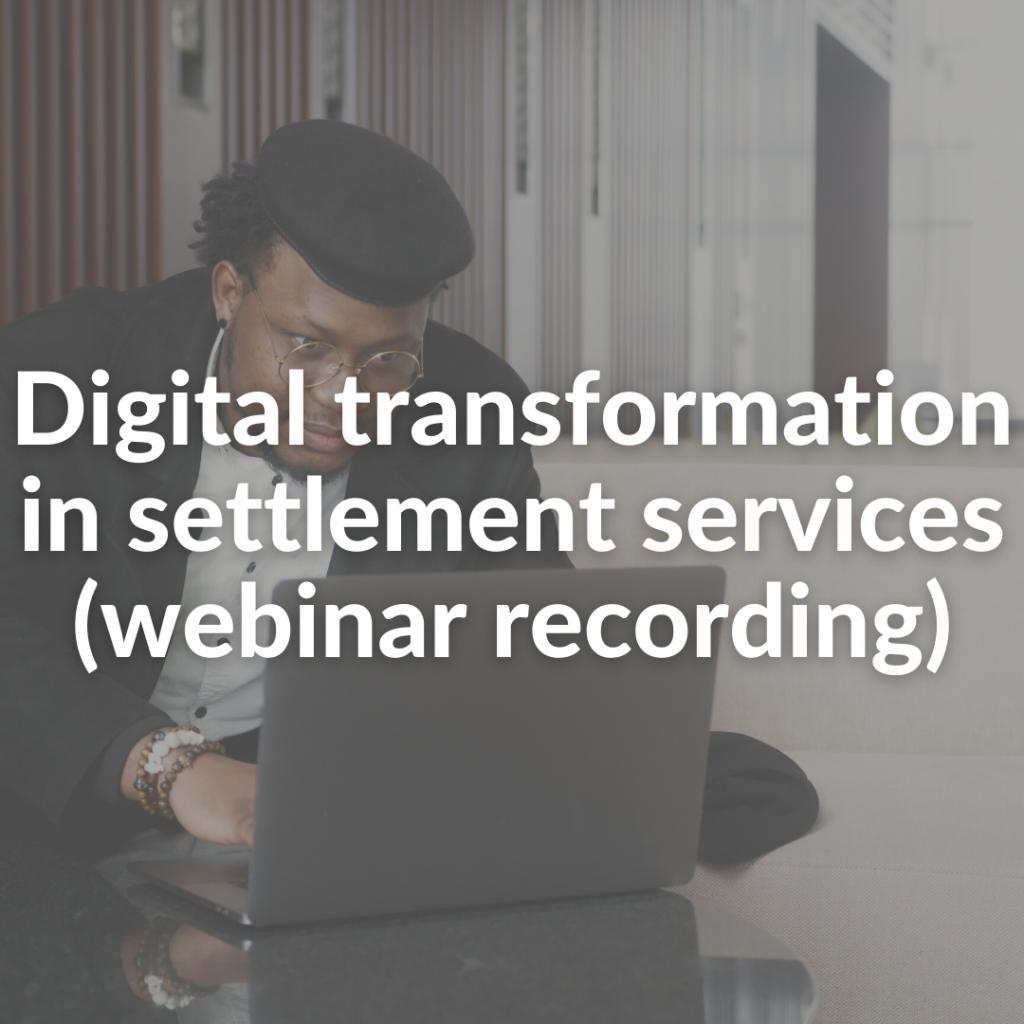 Digital transformation in settlement services (webinar recording)