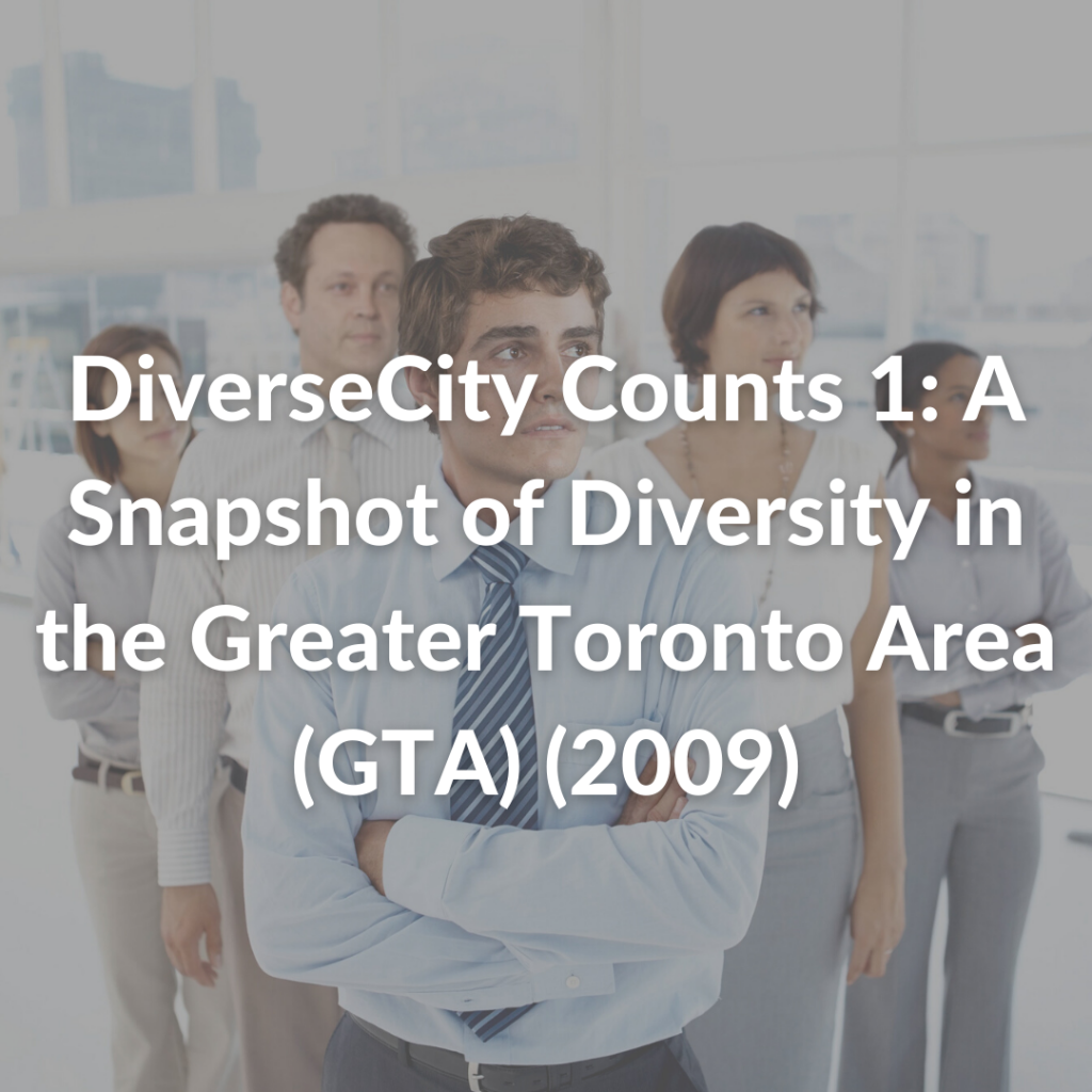 DiverseCity Counts 1: A Snapshot of Diversity in the Greater Toronto Area (GTA) (2009)
