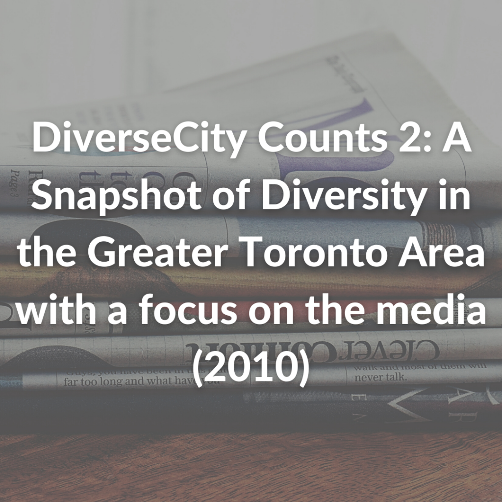 DiverseCity Counts 2: A Snapshot of Diversity in the Greater Toronto Area with a focus on the media (2010)