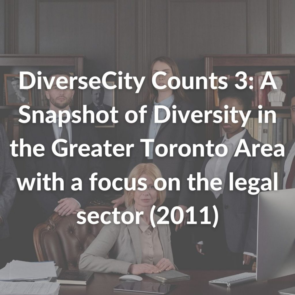 DiverseCity Counts 3: A Snapshot of Diversity in the Greater Toronto Area with a focus on the legal sector (2011)