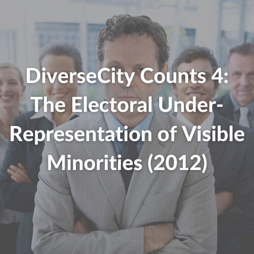 DiverseCity Counts 4: The Electoral Under-Representation of Visible Minorities (2012)