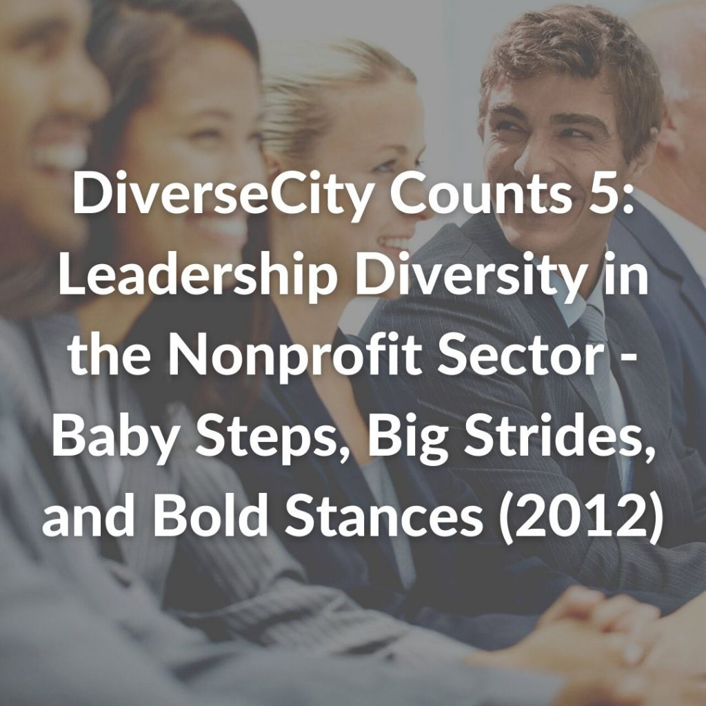 DiverseCity Counts 5: Leadership Diversity in the Nonprofit Sector - Baby Steps, Big Strides, and Bold Stances (2012)