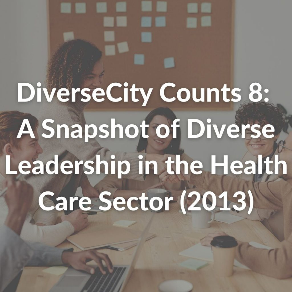 DiverseCity Counts 8: A Snapshot of Diverse Leadership in the Health Care Sector (2013)