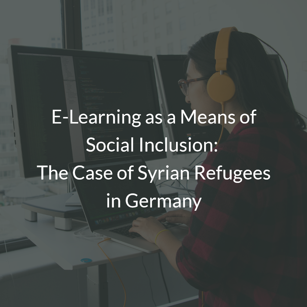 E-Learning as a Means of Social Inclusion: The Case of Syrian Refugees in Germany