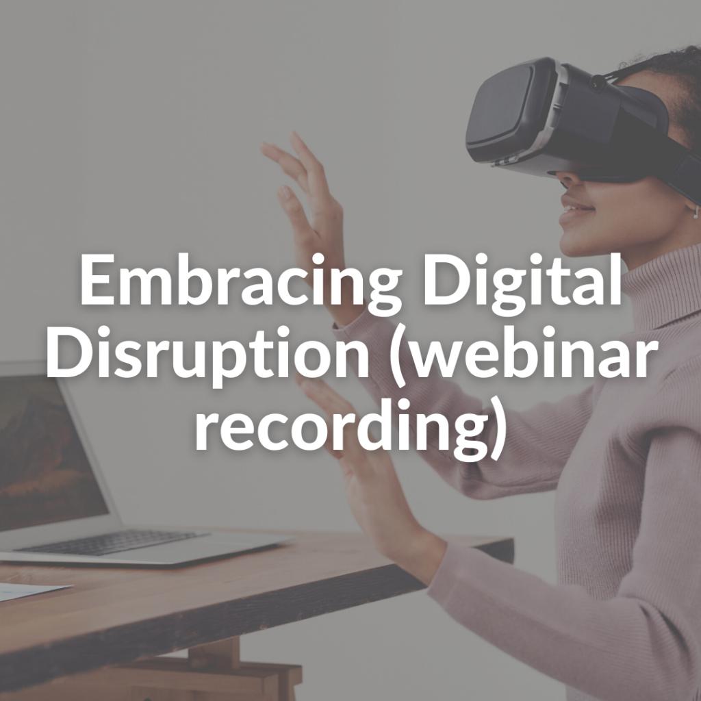 Embracing Digital Disruption (webinar recording)
