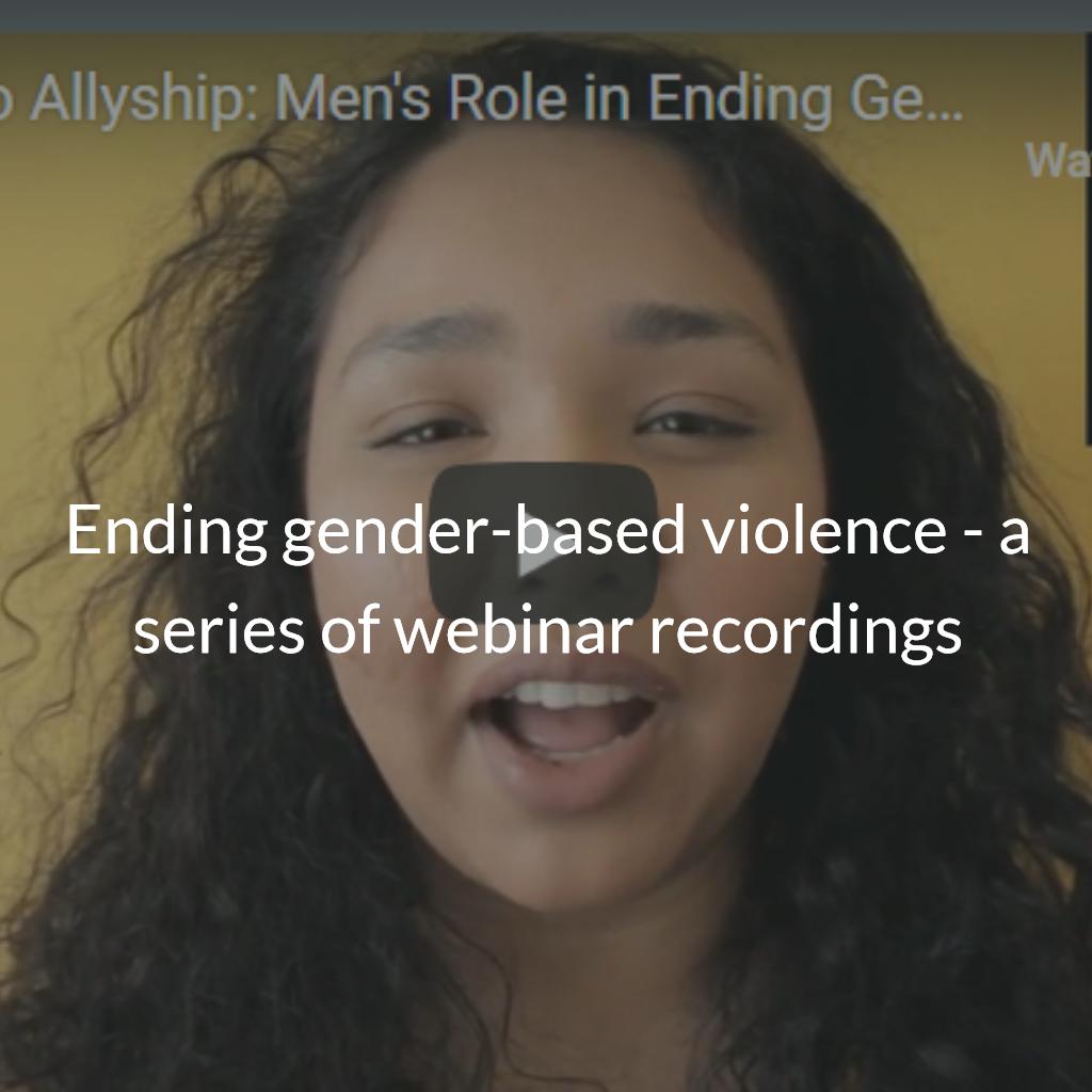 Ending gender-based violence - a series of webinar recordings