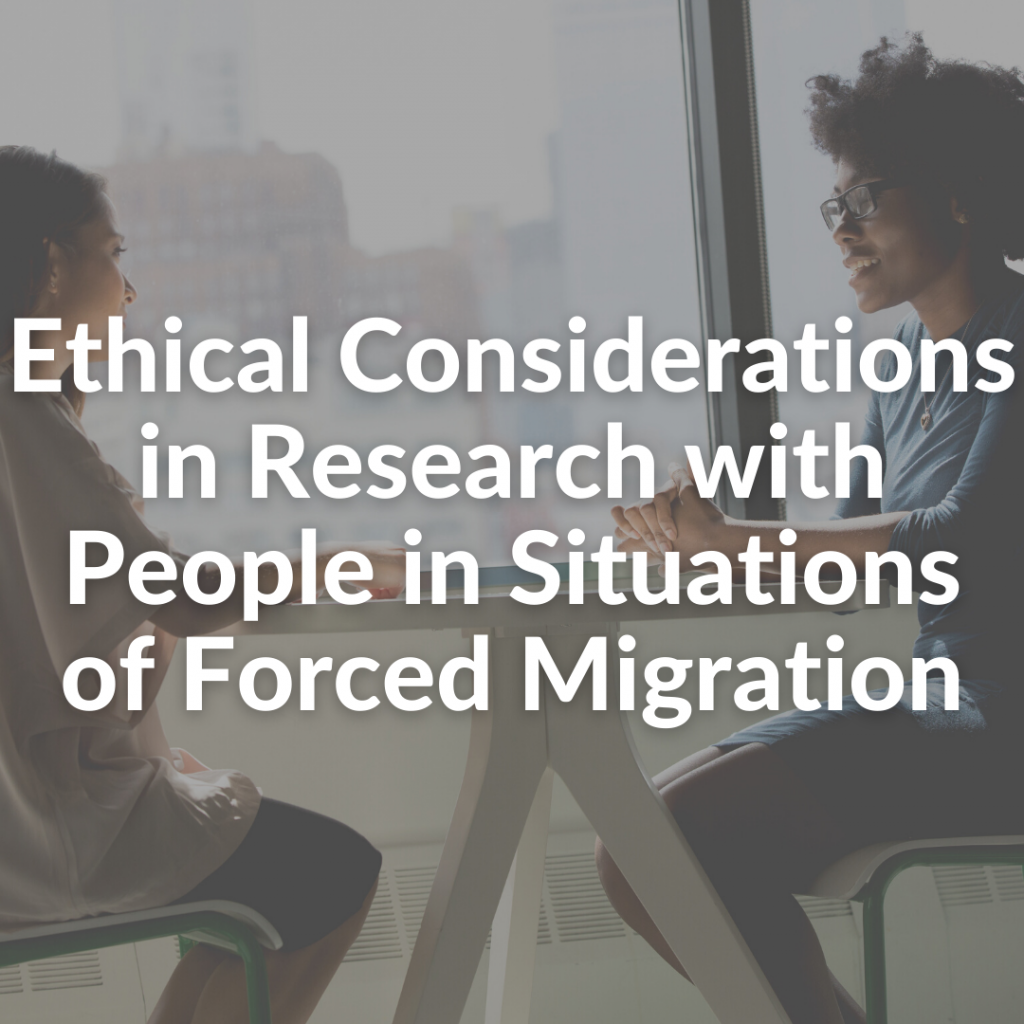 Ethical Considerations in Research with People in Situations of Forced Migration