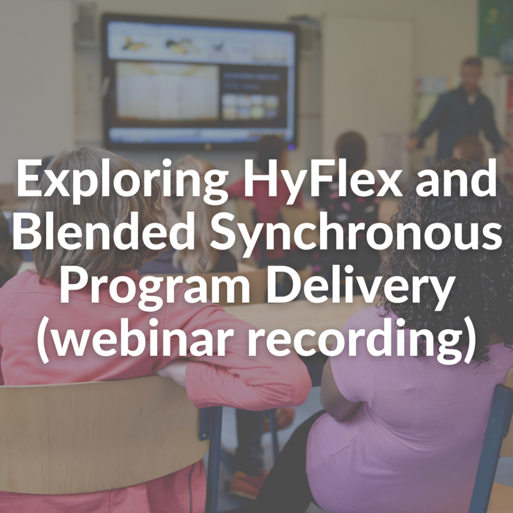 Exploring HyFlex and Blended Synchronous Program Delivery (webinar recording)