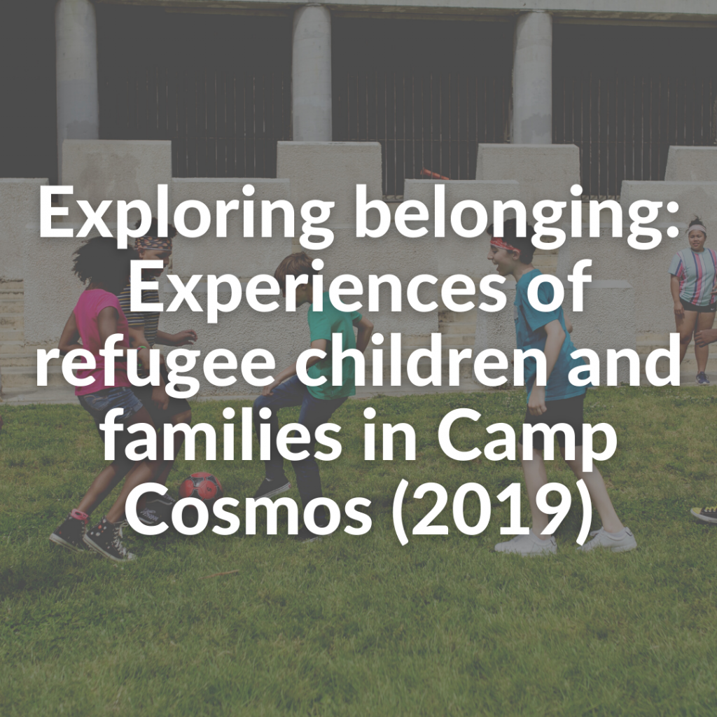 Exploring belonging: Experiences of refugee children and families in Camp Cosmos (2019)