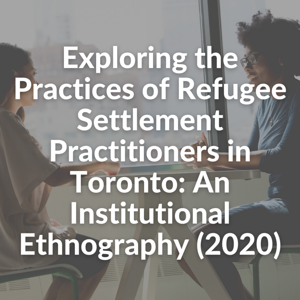 Exploring the Practices of Refugee Settlement Practitioners in Toronto: An Institutional Ethnography (2020)