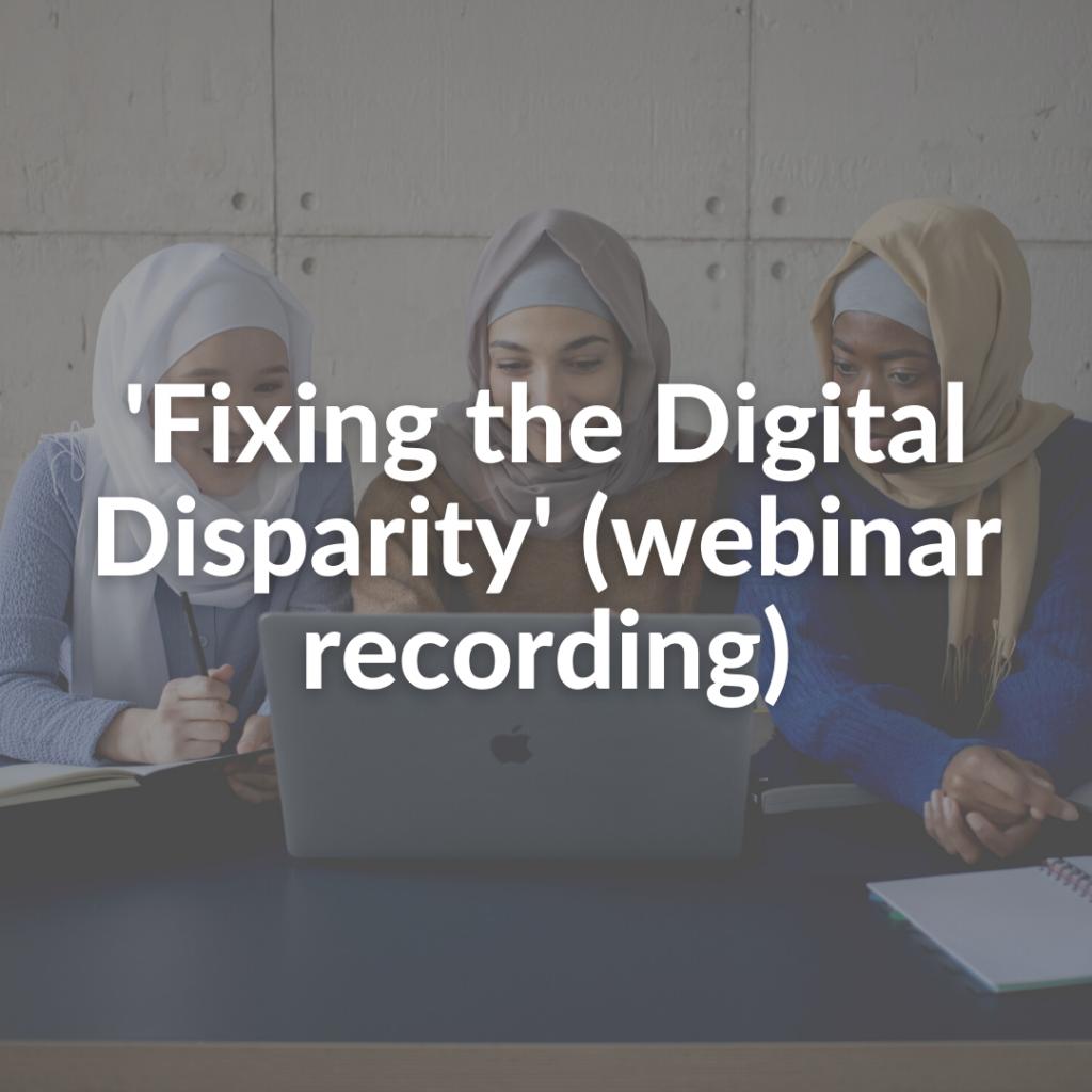 'Fixing the Digital Disparity' (webinar recording)