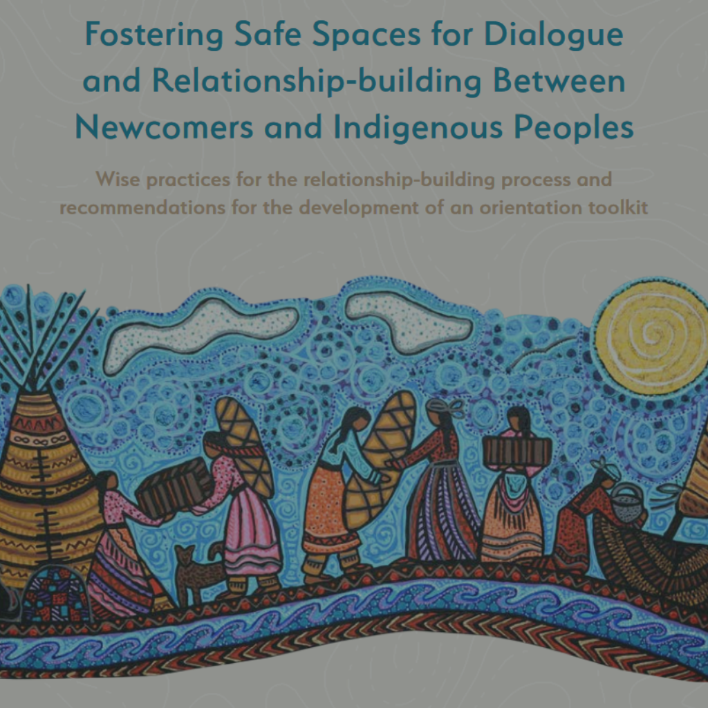 Fostering Safe Spaces for Dialogue and Relationship-building Between Newcomers and Indigenous Peoples