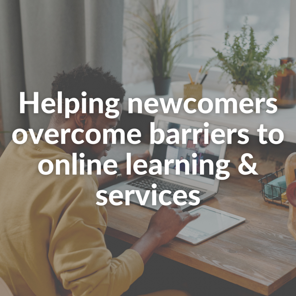 Helping newcomers overcome barriers to online learning & services