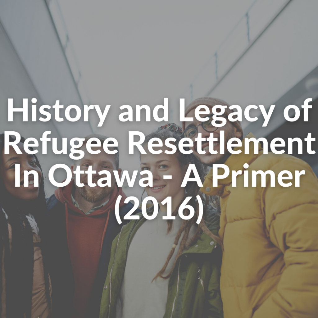 History and Legacy of Refugee Resettlement In Ottawa - A Primer (2016)