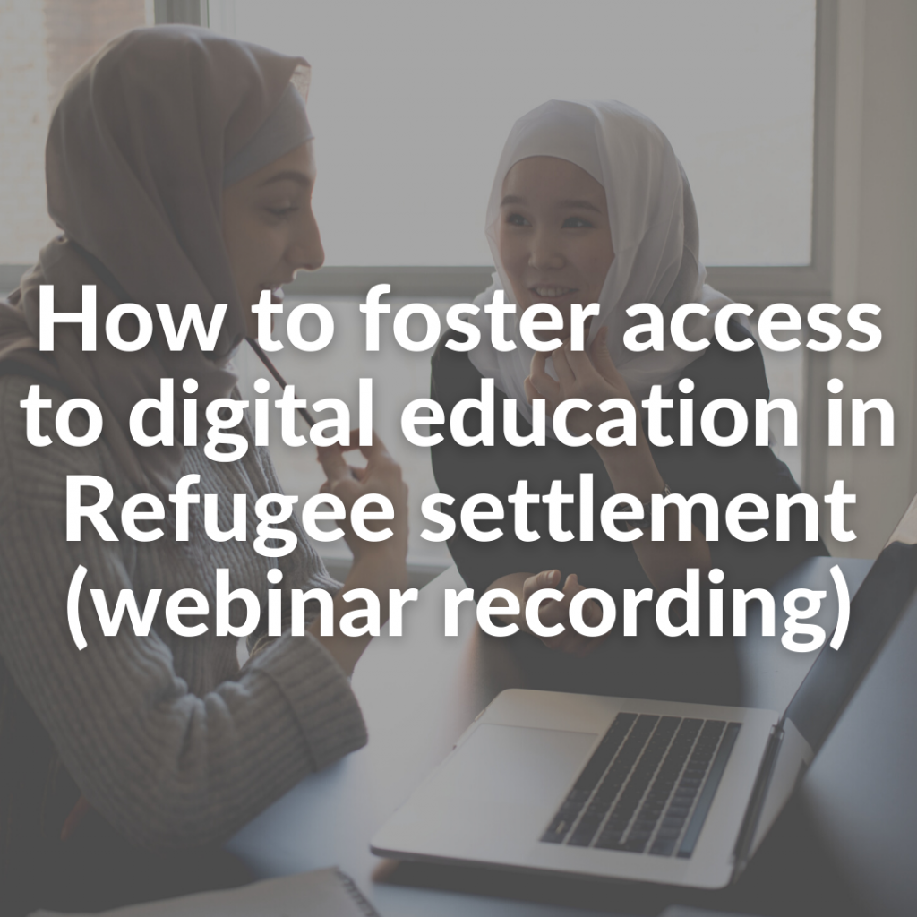 How to foster access to digital education in Refugee settlement (webinar recording)