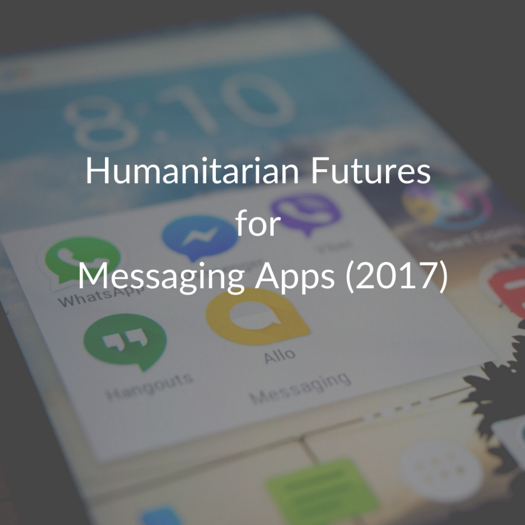 Humanitarian Futures for Messaging Apps (2017)