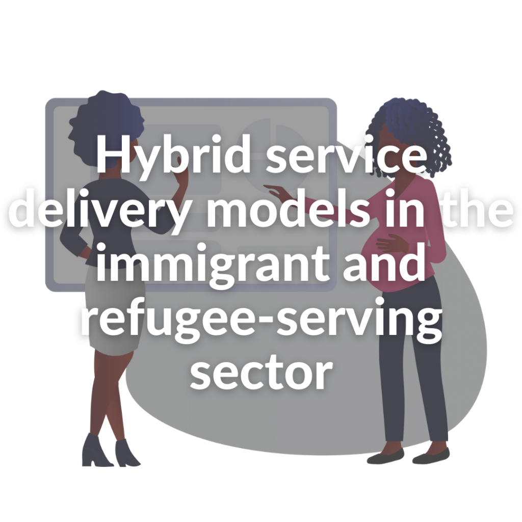 Hybrid service delivery models in the immigrant and refugee-serving sector